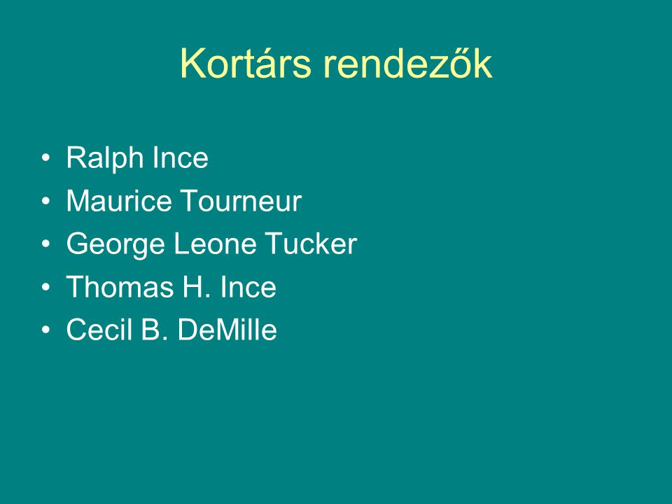 Kortárs rendezők Ralph Ince Maurice Tourneur George Leone Tucker Thomas H. Ince Cecil B. DeMille
