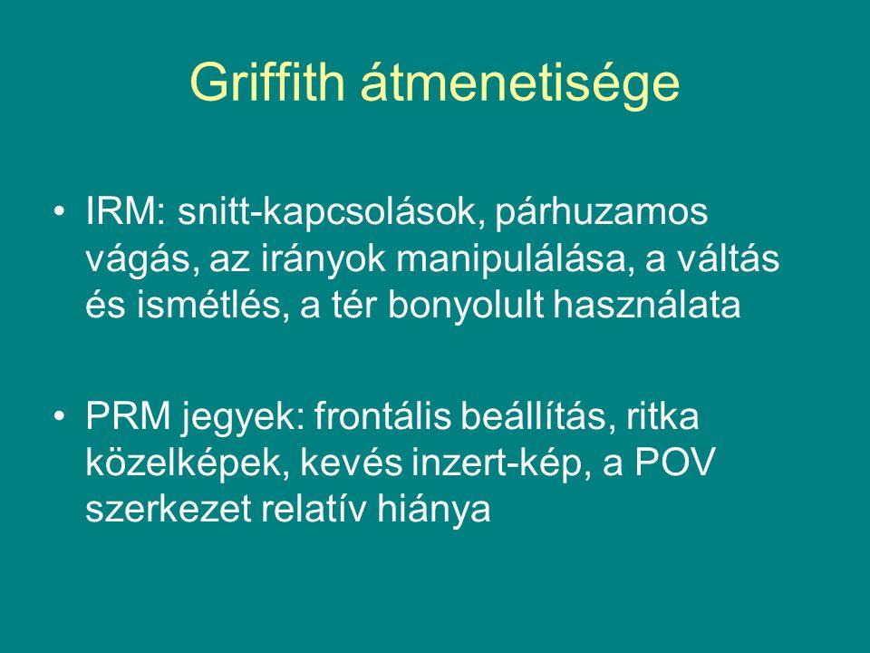 Griffith átmenetisége IRM: snitt-kapcsolások, párhuzamos vágás, az irányok manipulálása, a váltás és ismétlés, a tér bonyolult használata PRM jegyek: frontális beállítás, ritka közelképek, kevés inzert-kép, a POV szerkezet relatív hiánya