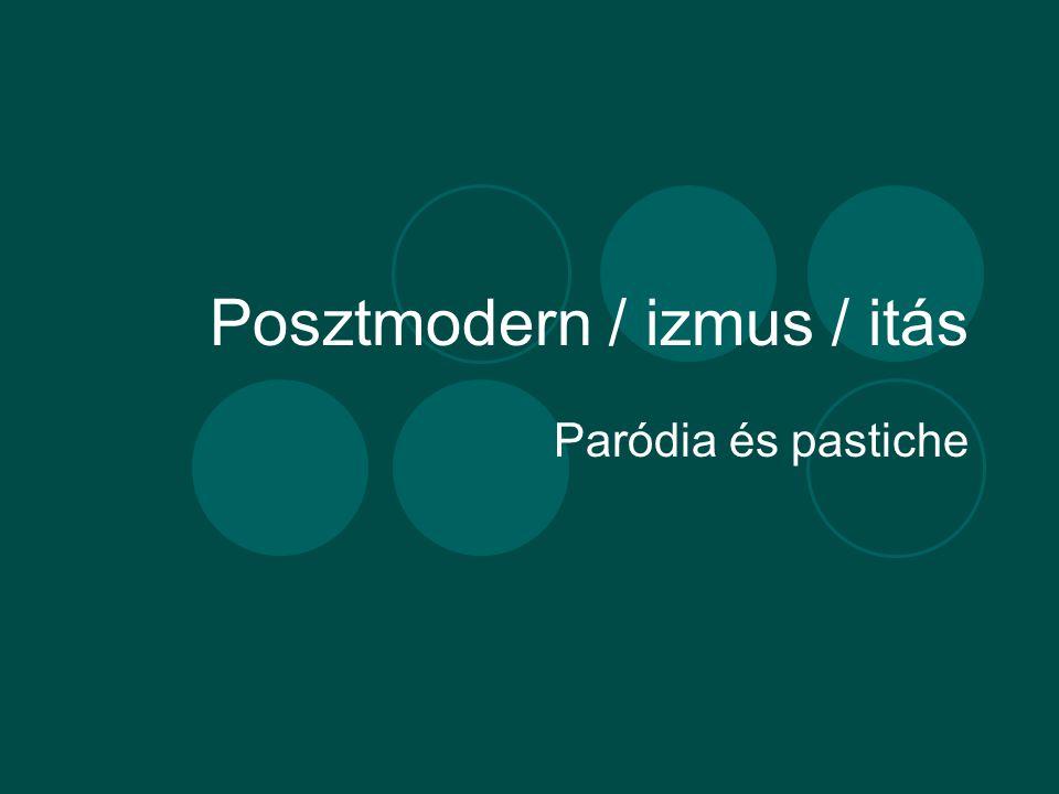 Posztmodern / izmus / itás Paródia és pastiche