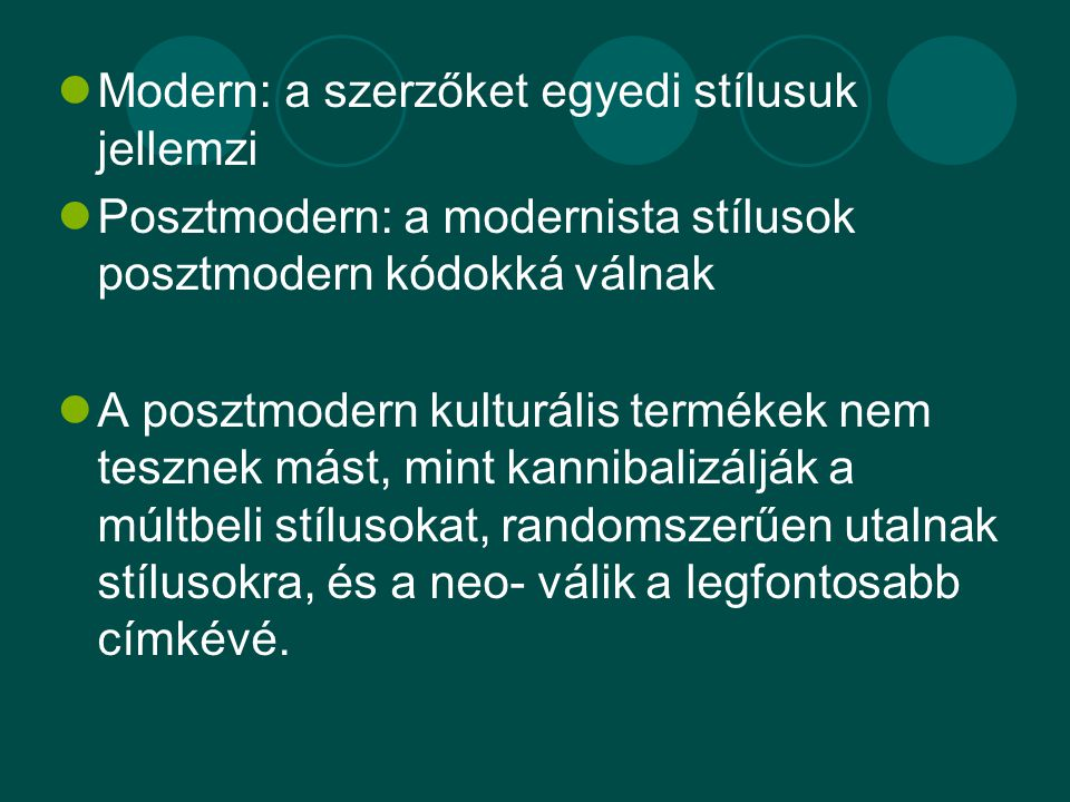 Modern: a szerzőket egyedi stílusuk jellemzi Posztmodern: a modernista stílusok posztmodern kódokká válnak A posztmodern kulturális termékek nem tesznek mást, mint kannibalizálják a múltbeli stílusokat, randomszerűen utalnak stílusokra, és a neo- válik a legfontosabb címkévé.