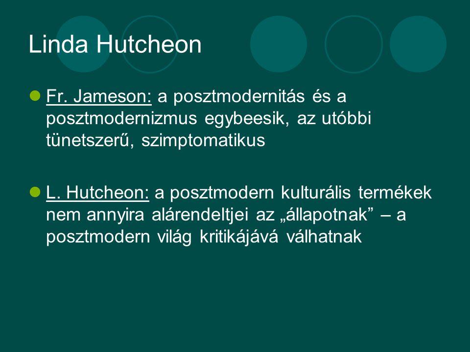 Linda Hutcheon Fr. Jameson: a posztmodernitás és a posztmodernizmus egybeesik, az utóbbi tünetszerű, szimptomatikus L. Hutcheon: a posztmodern kulturá