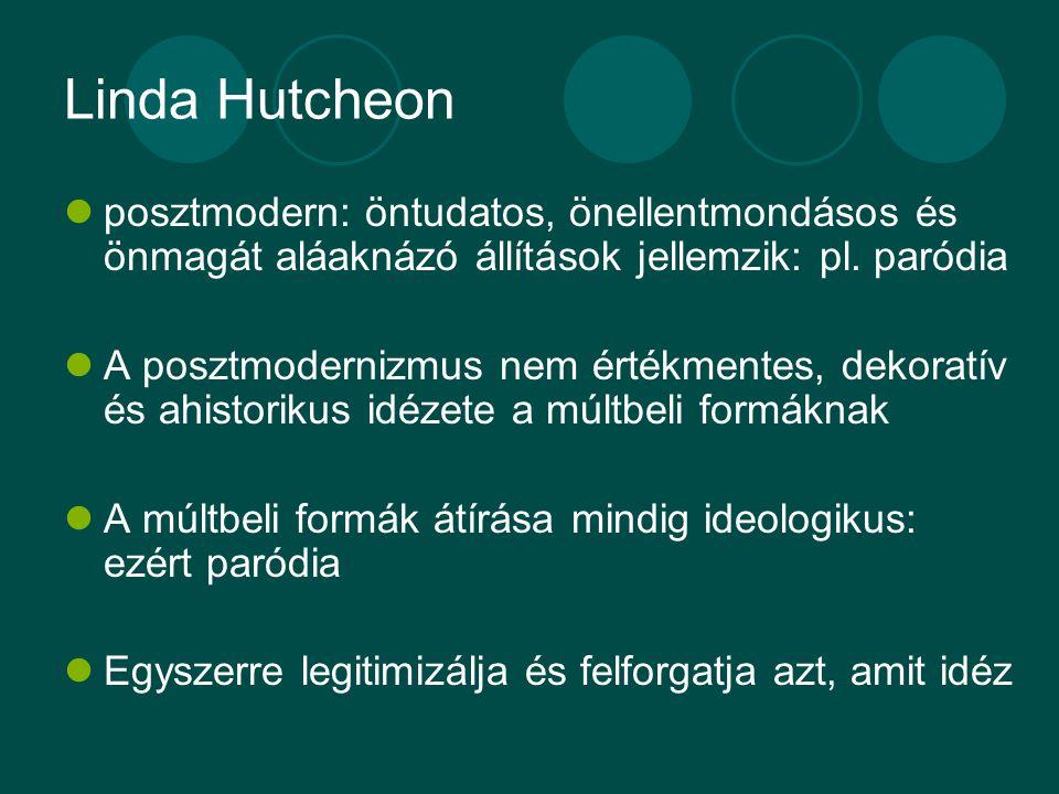 Linda Hutcheon posztmodern: öntudatos, önellentmondásos és önmagát aláaknázó állítások jellemzik: pl. paródia A posztmodernizmus nem értékmentes, deko