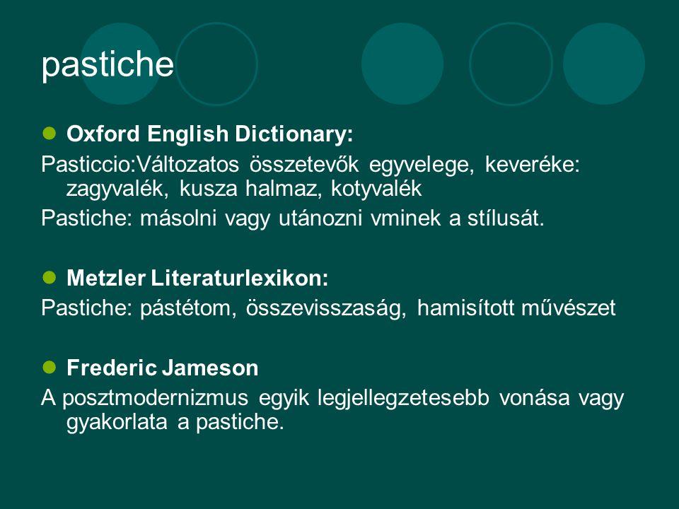 pastiche Oxford English Dictionary: Pasticcio:Változatos összetevők egyvelege, keveréke: zagyvalék, kusza halmaz, kotyvalék Pastiche: másolni vagy utánozni vminek a stílusát.