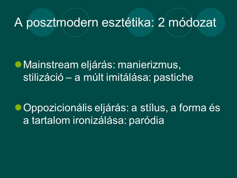 A posztmodern esztétika: 2 módozat Mainstream eljárás: manierizmus, stilizáció – a múlt imitálása: pastiche Oppozicionális eljárás: a stílus, a forma és a tartalom ironizálása: paródia