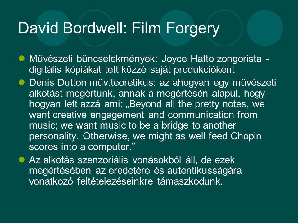 """David Bordwell: Film Forgery Művészeti bűncselekmények: Joyce Hatto zongorista - digitális kópiákat tett közzé saját produkcióként Denis Dutton műv.teoretikus: az ahogyan egy művészeti alkotást megértünk, annak a megértésén alapul, hogy hogyan lett azzá ami: """"Beyond all the pretty notes, we want creative engagement and communication from music; we want music to be a bridge to another personality."""