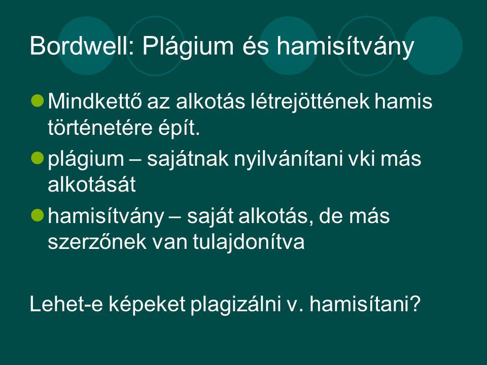 Bordwell: Plágium és hamisítvány Mindkettő az alkotás létrejöttének hamis történetére épít. plágium – sajátnak nyilvánítani vki más alkotását hamisítv