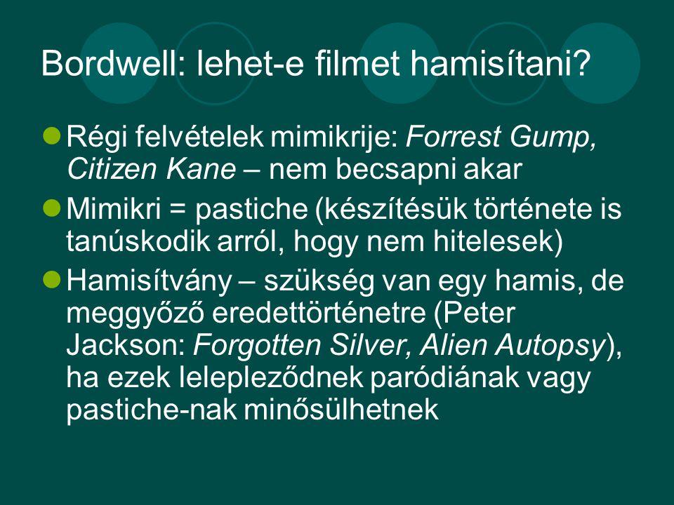 Bordwell: lehet-e filmet hamisítani? Régi felvételek mimikrije: Forrest Gump, Citizen Kane – nem becsapni akar Mimikri = pastiche (készítésük történet