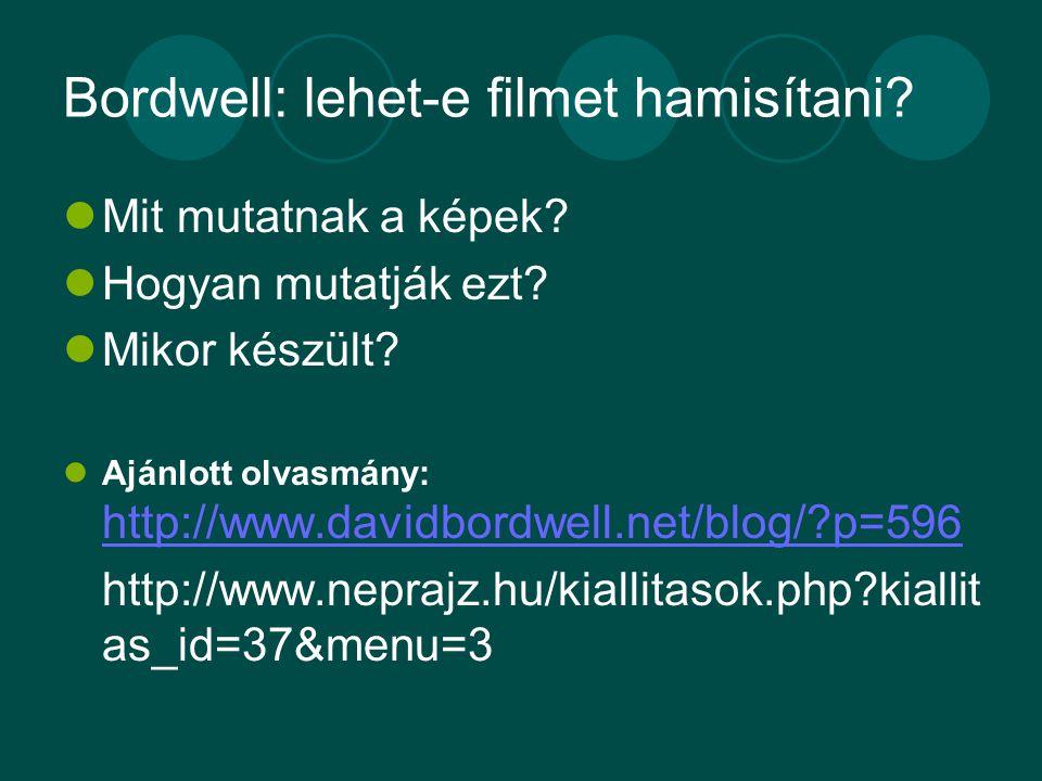 Bordwell: lehet-e filmet hamisítani? Mit mutatnak a képek? Hogyan mutatják ezt? Mikor készült? Ajánlott olvasmány: http://www.davidbordwell.net/blog/?