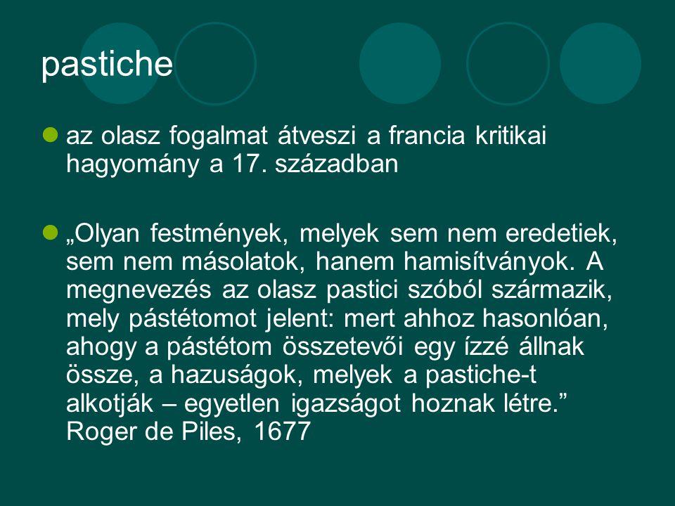 """pastiche az olasz fogalmat átveszi a francia kritikai hagyomány a 17. században """"Olyan festmények, melyek sem nem eredetiek, sem nem másolatok, hanem"""