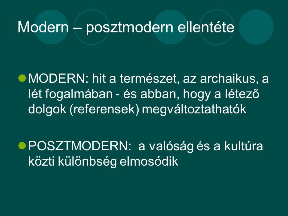 Modern – posztmodern ellentéte MODERN: hit a természet, az archaikus, a lét fogalmában - és abban, hogy a létező dolgok (referensek) megváltoztathatók