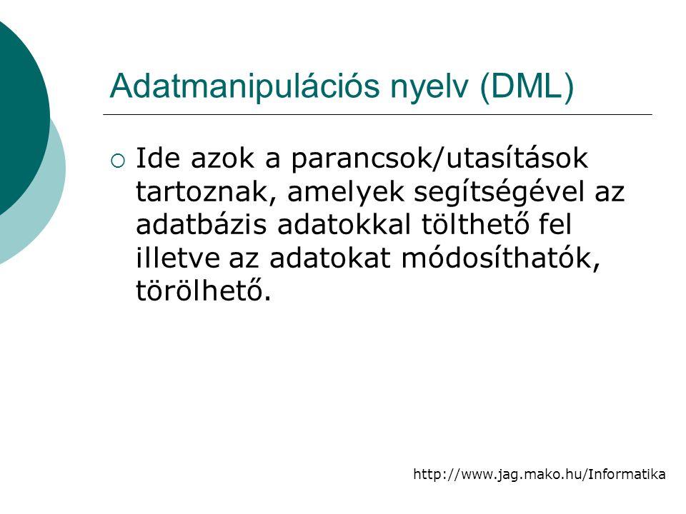 http://www.jag.mako.hu/Informatika Lekérdező nyelv (Query)  Ide tartoznak azok a parancsok/utasítások melyek segítségével az adatbázis adatai közül válogatni, keresni lehet.