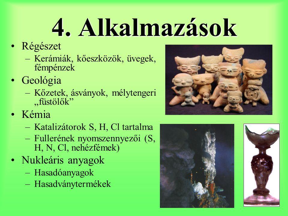 """4. Alkalmazások Régészet –Kerámiák, kőeszközök, üvegek, fémpénzek Geológia –Kőzetek, ásványok, mélytengeri """"füstölők"""" Kémia –Katalizátorok S, H, Cl ta"""