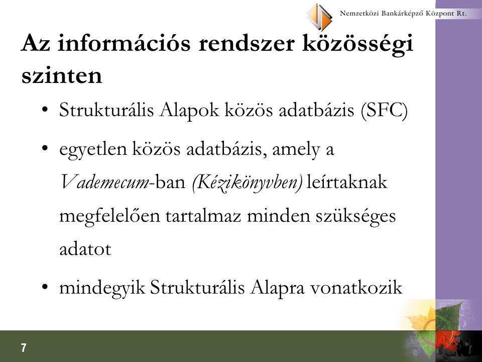 7 Az információs rendszer közösségi szinten Strukturális Alapok közös adatbázis (SFC) egyetlen közös adatbázis, amely a Vademecum-ban (Kézikönyvben) leírtaknak megfelelően tartalmaz minden szükséges adatot mindegyik Strukturális Alapra vonatkozik