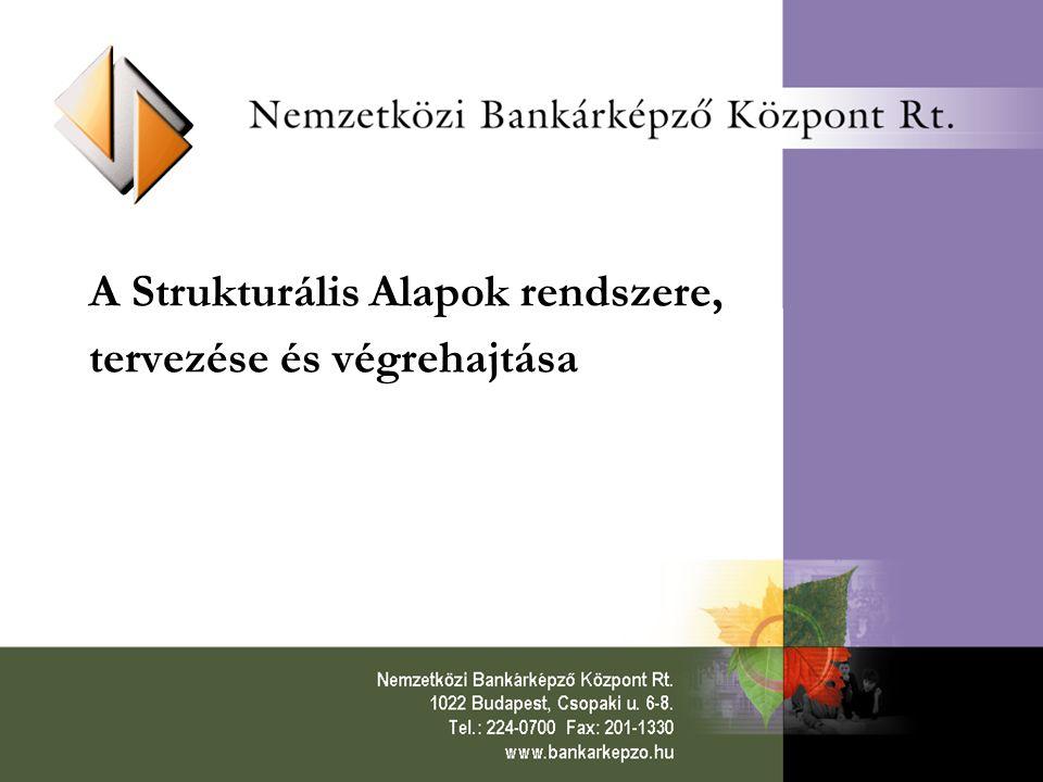 A Strukturális Alapok rendszere, tervezése és végrehajtása