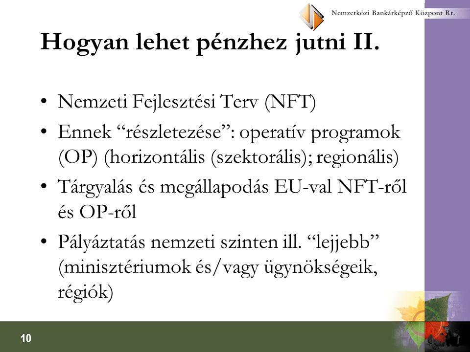 """10 Hogyan lehet pénzhez jutni II. Nemzeti Fejlesztési Terv (NFT) Ennek """"részletezése"""": operatív programok (OP) (horizontális (szektorális); regionális"""
