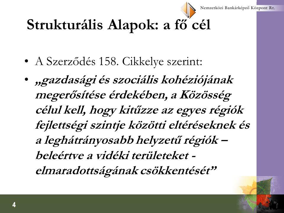 """4 Strukturális Alapok: a fő cél A Szerződés 158. Cikkelye szerint: """"gazdasági és szociális kohéziójának megerősítése érdekében, a Közösség célul kell,"""
