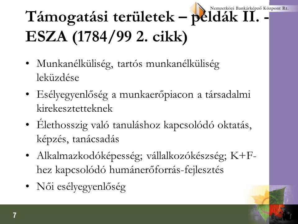 7 Támogatási területek – példák II. - ESZA (1784/99 2. cikk) Munkanélküliség, tartós munkanélküliség leküzdése Esélyegyenlőség a munkaerőpiacon a társ
