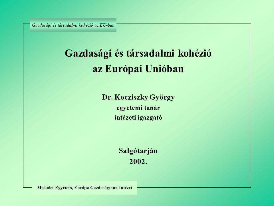 Gazdasági és társadalmi kohézió az Európai Unióban Dr. Kocziszky György egyetemi tanár intézeti igazgató Salgótarján 2002. Miskolci Egyetem, Európa Ga