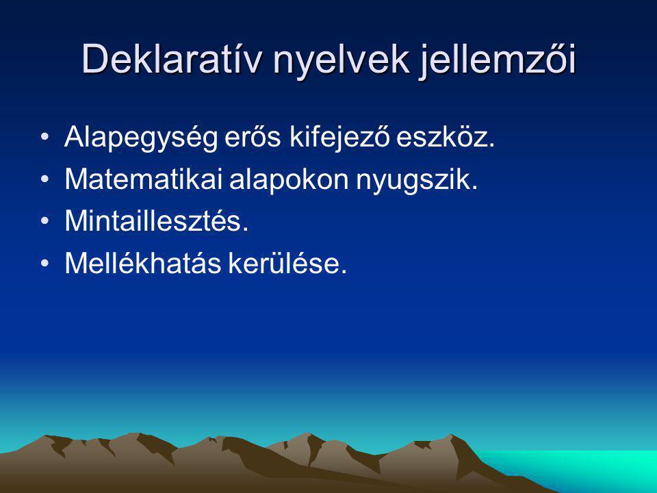 Deklaratív nyelvek jellemzői Alapegység erős kifejező eszköz.