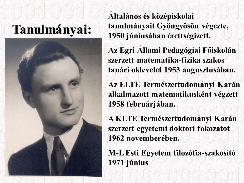 Tanulmányai: Általános és középiskolai tanulmányait Gyöngyösön végezte, 1950 júniusában érettségizett.