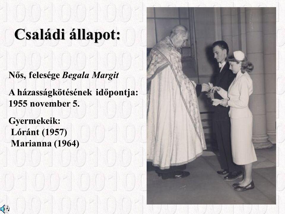 Családi állapot: Nős, felesége Begala Margit A házasságkötésének időpontja: 1955 november 5.