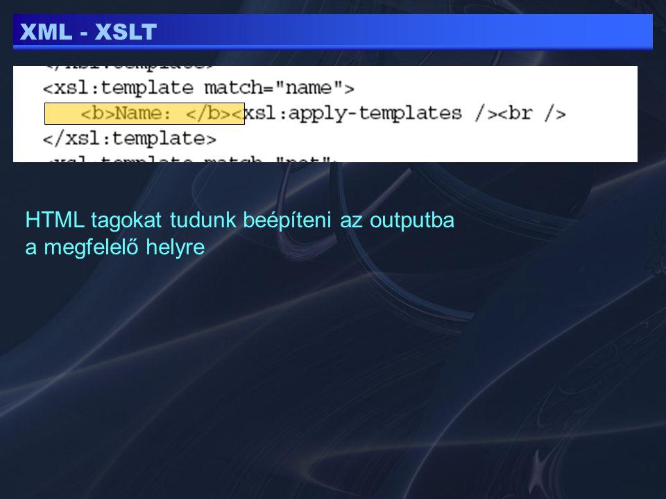 XML - XSLT HTML tagokat tudunk beépíteni az outputba a megfelelő helyre