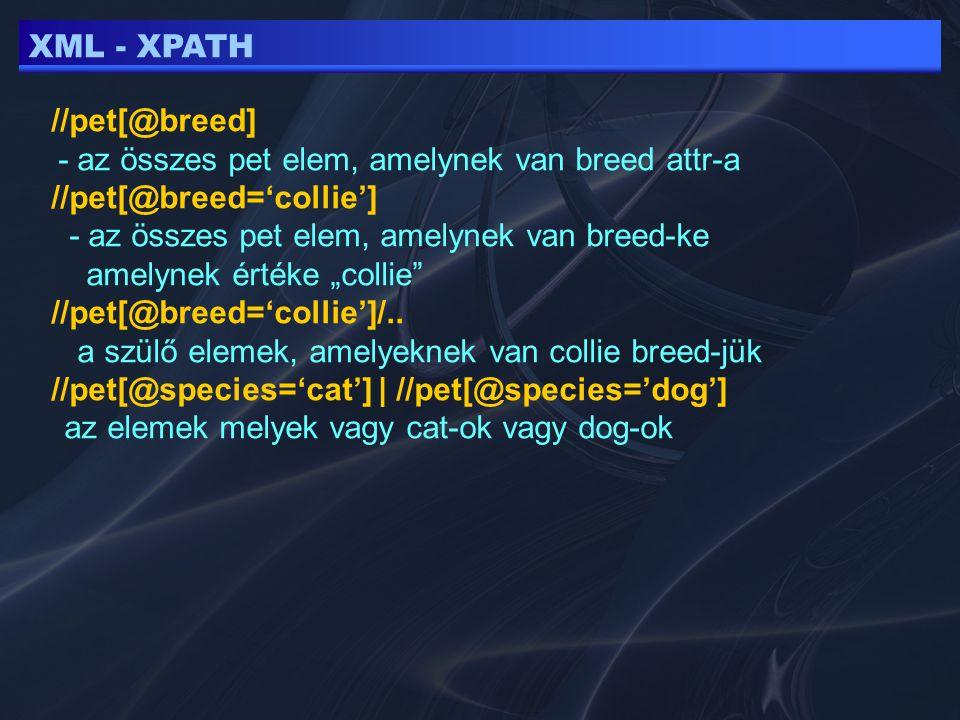 """XML - XPATH //pet[@breed] - az összes pet elem, amelynek van breed attr-a //pet[@breed='collie'] - az összes pet elem, amelynek van breed-ke amelynek értéke """"collie //pet[@breed='collie']/.."""