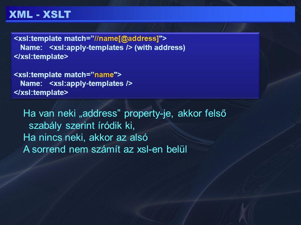"""XML - XSLT Name: (with address) Name: Name: (with address) Name: Ha van neki """"address property-je, akkor felső szabály szerint íródik ki, Ha nincs neki, akkor az alsó A sorrend nem számít az xsl-en belül"""