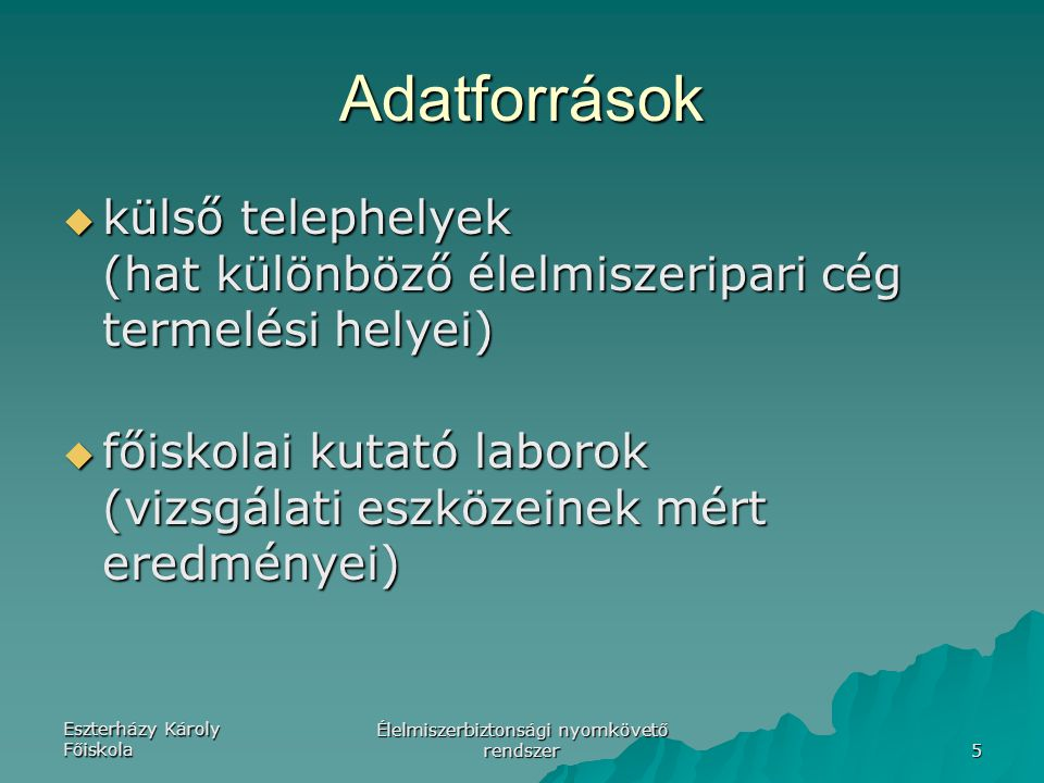 Eszterházy Károly Főiskola Élelmiszerbiztonsági nyomkövető rendszer 5 Adatforrások  külső telephelyek (hat különböző élelmiszeripari cég termelési he