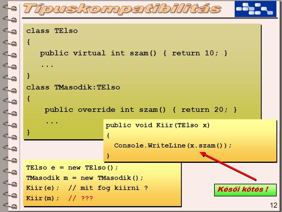 12 TElso e = new TElso(); TMasodik m = new TMasodik(); Kiir(e); // mit fog kiirni .
