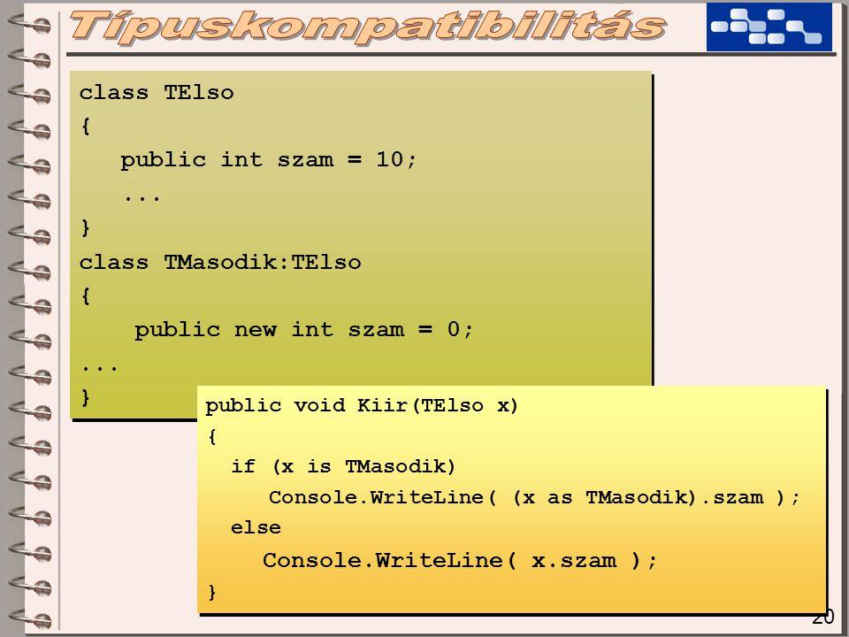 20 class TElso { public int szam = 10;...} class TMasodik:TElso { public new int szam = 0;...