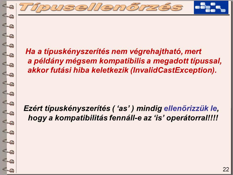 22 Ha a típuskényszerítés nem végrehajtható, mert a példány mégsem kompatibilis a megadott típussal, akkor futási hiba keletkezik (InvalidCastException).