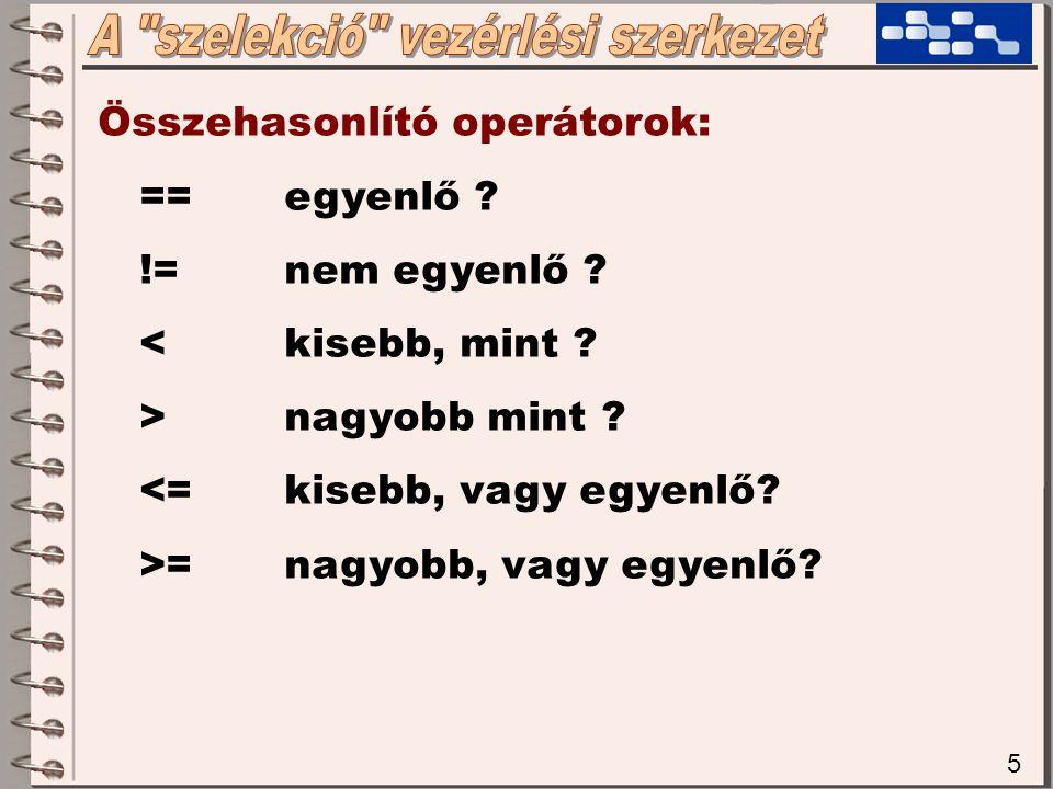 5 Összehasonlító operátorok: ==egyenlő . !=nem egyenlő .