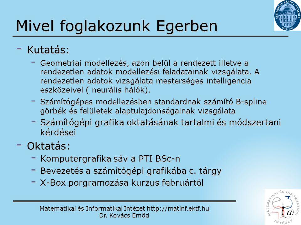 Matematikai és Informatikai Intézet http://matinf.ektf.hu Dr. Kovács Emőd www.ektf.hu Mivel foglakozunk Egerben - Kutatás: - Geometriai modellezés, az
