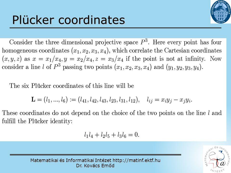 Matematikai és Informatikai Intézet http://matinf.ektf.hu Dr. Kovács Emőd www.ektf.hu Plücker coordinates