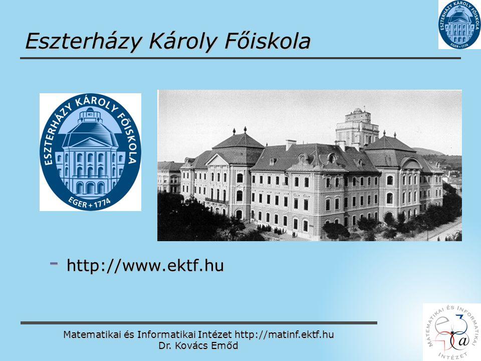 Matematikai és Informatikai Intézet http://matinf.ektf.hu Dr. Kovács Emőd www.ektf.hu Eszterházy Károly Főiskola - http://www.ektf.hu