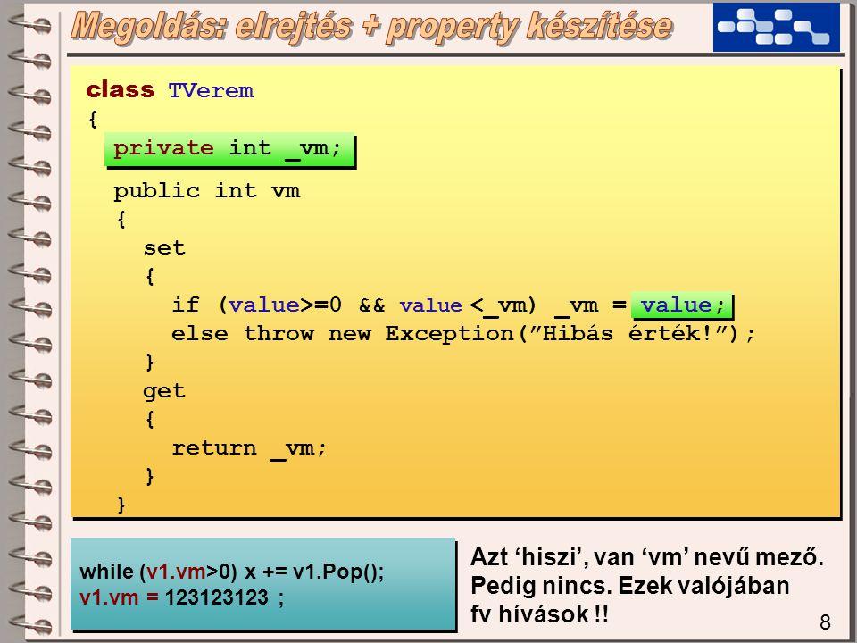 8 while (v1.vm>0) x += v1.Pop(); v1.vm = 123123123 ; while (v1.vm>0) x += v1.Pop(); v1.vm = 123123123 ; Azt 'hiszi', van 'vm' nevű mező.