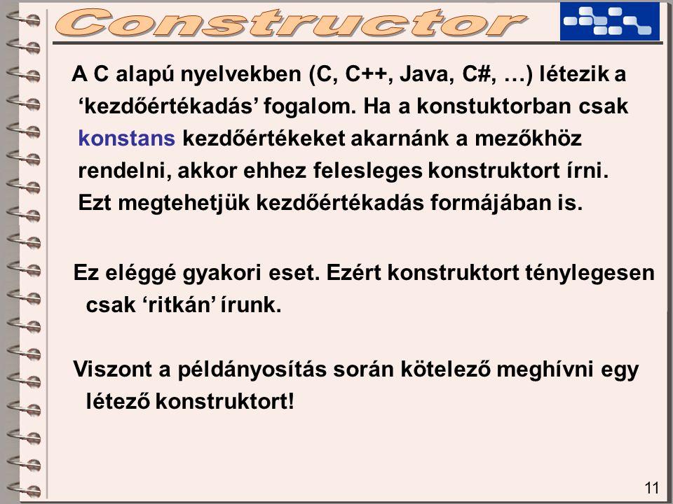 11 A C alapú nyelvekben (C, C++, Java, C#, …) létezik a 'kezdőértékadás' fogalom.