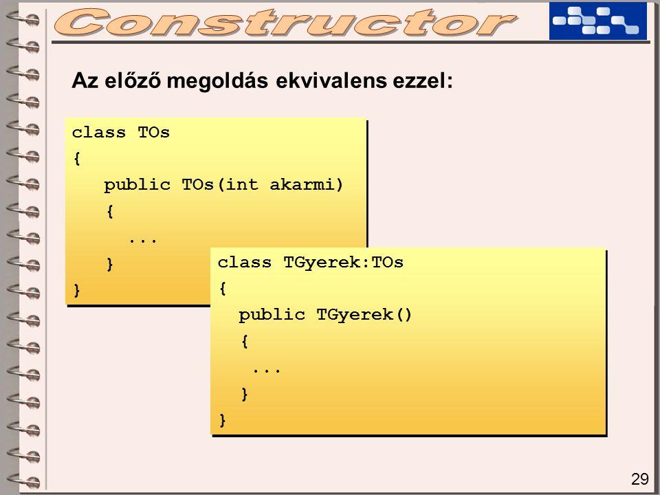class TOs { public TOs(int akarmi) {... } class TOs { public TOs(int akarmi) {... } Az előző megoldás ekvivalens ezzel: class TGyerek:TOs { public TGy