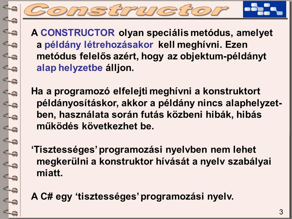 3 A CONSTRUCTOR olyan speciális metódus, amelyet a példány létrehozásakor kell meghívni. Ezen metódus felelős azért, hogy az objektum-példányt alap he