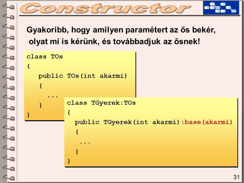 class TOs { public TOs(int akarmi) {... } class TOs { public TOs(int akarmi) {... } Gyakoribb, hogy amilyen paramétert az ős bekér, olyat mi is kérünk