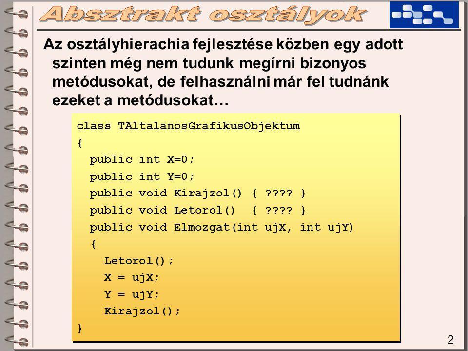 2 Az osztályhierachia fejlesztése közben egy adott szinten még nem tudunk megírni bizonyos metódusokat, de felhasználni már fel tudnánk ezeket a metód