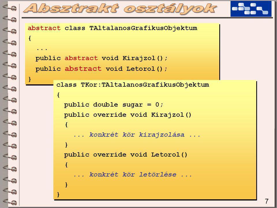 7 abstract class TAltalanosGrafikusObjektum {... public abstract void Kirajzol(); public abstract void Letorol(); } abstract class TAltalanosGrafikusO