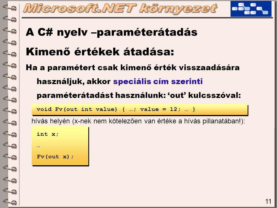 11 A C# nyelv –paraméterátadás Kimenő értékek átadása: Ha a paramétert csak kimenő érték visszaadására használjuk, akkor speciális cím szerinti paramé