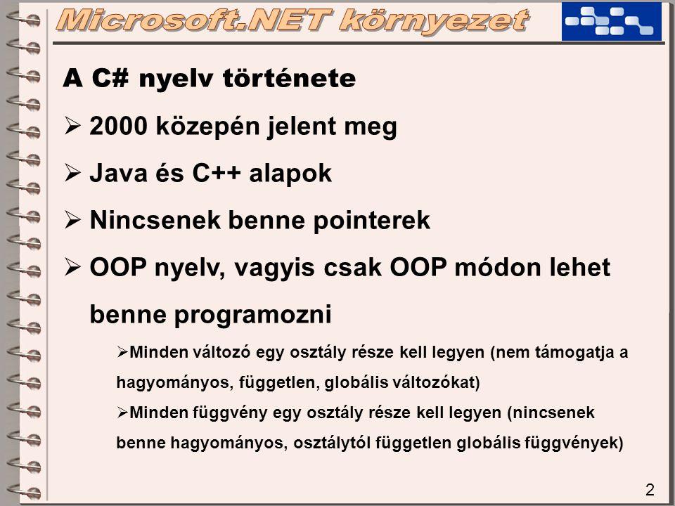 2 A C# nyelv története  2000 közepén jelent meg  Java és C++ alapok  Nincsenek benne pointerek  OOP nyelv, vagyis csak OOP módon lehet benne progr