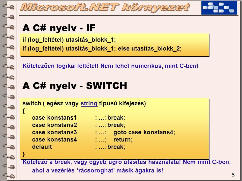 5 A C# nyelv - IF if (log_feltétel) utasítás_blokk_1; if (log_feltétel) utasítás_blokk_1; else utasítás_blokk_2; Kötelezően logikai feltétel! Nem lehe