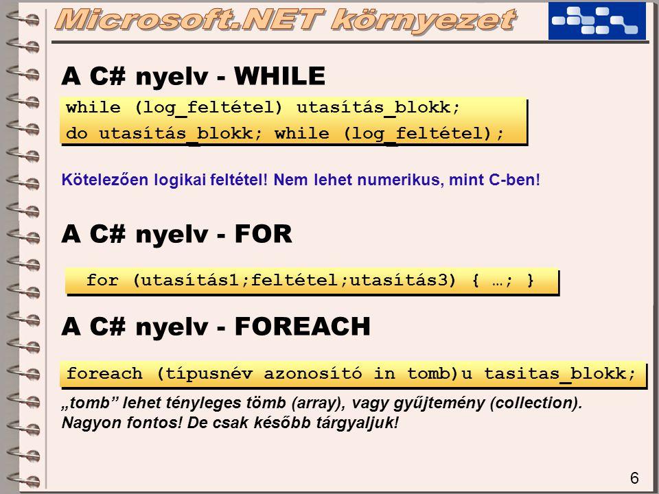 """6 A C# nyelv - WHILE Kötelezően logikai feltétel! Nem lehet numerikus, mint C-ben! A C# nyelv - FOR A C# nyelv - FOREACH """"tomb"""" lehet tényleges tömb ("""