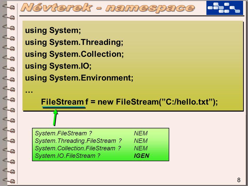 9 using System; using System.Timers; using System.Threading; using System.Windows.Forms; … Timer t = new Timer(); using System; using System.Timers; using System.Threading; using System.Windows.Forms; … Timer t = new Timer(); System.Timer?NEM System.Timers.Timer?IGEN System.Threading.Timer ?IGEN System.Windows.Forms.Timer ?IGEN Nem szabad, hogy egy osztálynév ne legyen egyértelmű.