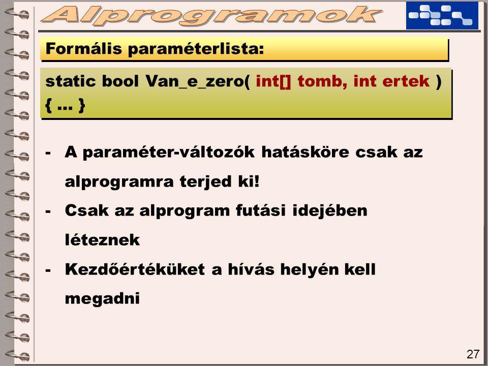 27 Formális paraméterlista: -A paraméter-változók hatásköre csak az alprogramra terjed ki.