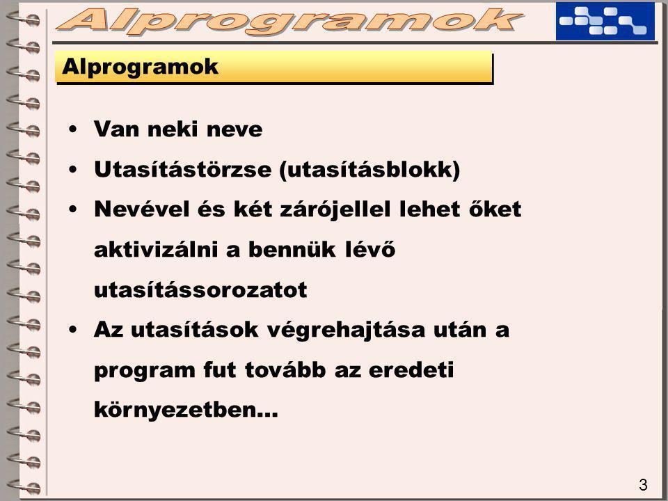 3 Alprogramok Van neki neve Utasítástörzse (utasításblokk) Nevével és két zárójellel lehet őket aktivizálni a bennük lévő utasítássorozatot Az utasítások végrehajtása után a program fut tovább az eredeti környezetben…